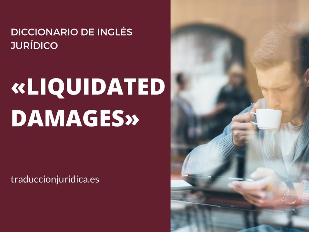 Qué son los «liquidated damages» y en qué se diferencian de nuestra cláusula penal