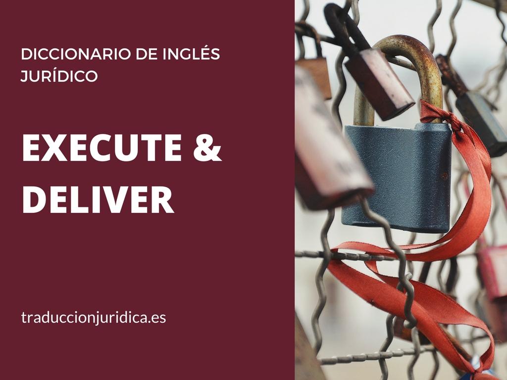 Diccionario de inglés jurídico: execute and deliver