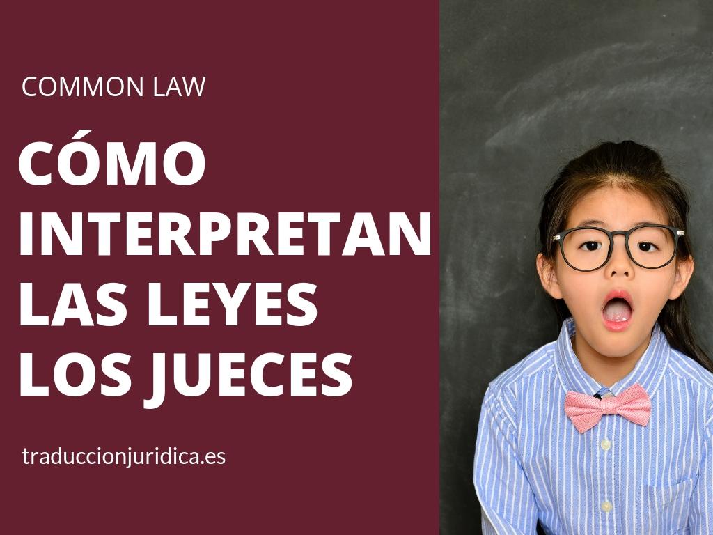 ¿Cómo interpretan las leyes los jueces del common law?